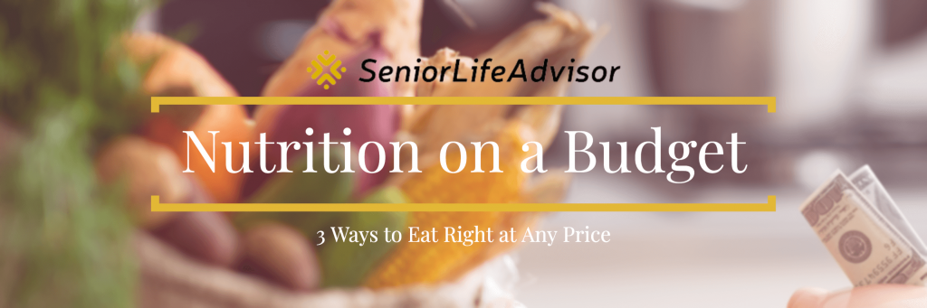 Eat right on a fixed income with these senior nutrition tips from the experts.